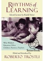 Rhythms of Learning ebook by Rudolf Steiner,Roberto Trostli,Roberto Trostli