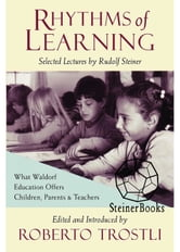 Rhythms of Learning - What Waldorf Education Offers Children, Parents & Teachers ebook by Rudolf Steiner