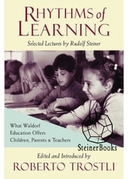 Rhythms of Learning - What Waldorf Education Offers Children, Parents & Teachers ebook by Rudolf Steiner,Roberto Trostli,Roberto Trostli