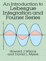 An Introduction to Lebesgue Integration and Fourier Series ebook by Howard J. Wilcox,Lawrence W. Lamm