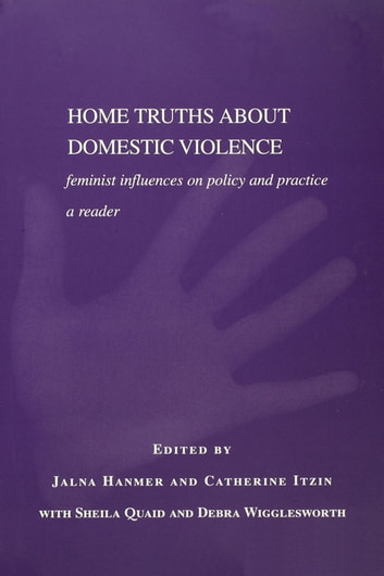 Home Truths About Domestic Violence - Feminist Influences on Policy and Practice - A Reader ebook by