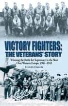 Victory Fighters - Winning the Battle for Supremacy in the Skies over Western Europe, 1941-1945 ebook by Steve Darlow