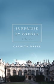 Surprised by Oxford - A Memoir ebook by Carolyn Weber