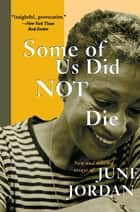 Some of Us Did Not Die - New and Selected Essays ebook by June Jordan