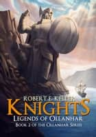 Knights: Legends of Ollanhar ebook by Robert E. Keller