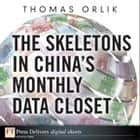 The Skeletons in China's Monthly Data Closet ebook by Thomas Orlik