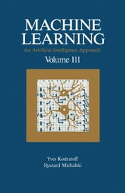 Machine Learning: An Artificial Intelligence Approach, Volume III ebook by Kodratoff, Yves