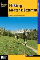 Hiking Montana: Bozeman - A Guide to the Area's Greatest Hikes ebook by Bill Schneider