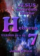 Hebreus 7 – Versículos 20 A 25 ebook by Silvio Dutra