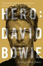 Hero - David Bowie ebook by Lesley-Ann Jones