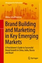 Brand Building and Marketing in Key Emerging Markets ebook by Niklas Schaffmeister