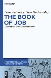 The Book of Job - Aesthetics, Ethics, Hermeneutics ebook by Leora Batnitzky,Ilana Pardes