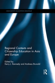 Regional Contexts and Citizenship Education in Asia and Europe ebook by Kerry J. Kennedy,Andreas Brunold