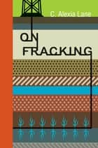 On Fracking eBook by C. Alexis Lane