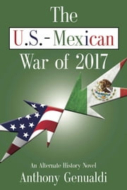 The U.S.-Mexican War of 2017, Second Edition ebook by Anthony Genualdi