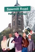 Sawmill Road ebook by Patrick J O'Brian