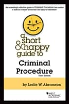 A Short & Happy Guide to Criminal Procedure ebook by Leslie Abramson
