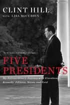 Five Presidents ebook by Clint Hill,Lisa McCubbin