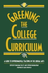 Greening the College Curriculum - A Guide To Environmental Teaching In The Liberal Arts ebook by Holmes Rolston,William Balée,David Campbell,Vern Durkee,Ann Filemyr
