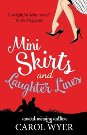 Mini Skirts and Laughter Lines ebook by Carol E Wyer