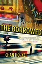 The Borrowed ebook by Chan Ho-Kei, Jeremy Tiang