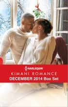 Harlequin Kimani Romance December 2014 Box Set - A Mistletoe Affair\Her Tender Touch\Just for Christmas Night\Love's Wager ebook by Farrah Rochon, Dara Girard, Lisa Marie Perry,...