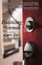 Practicing Normal ebook by Cara Sue Achterberg
