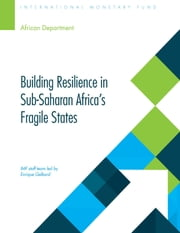 Building Resilience in Sub-Saharan Africa's Fragile States ebook by E. Mr. Gelbard,Corinne Deléchat,Ejona Ms. Fuli,Mumtaz Mr. Hussain,Ulrich Mr. Jacoby,Dafina Mrs. Mulaj,Marco Pani,Gustavo Ramirez,Rui Xu