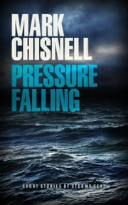 Pressure Falling: Short Stories of Stormy Seas ebook by Mark Chisnell