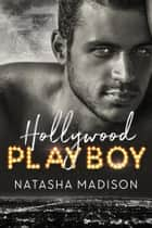 Hollywood Playboy ebook by Natasha Madison