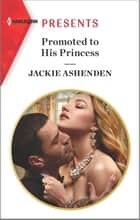 Promoted to His Princess - An Uplifting International Romance ebook by Jackie Ashenden