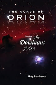 The Cords of Orion - The Dominant Arise ebook by Gary L. Henderson