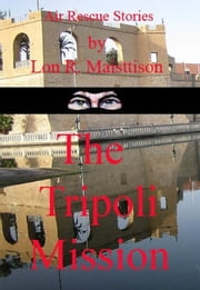 The Tripoli Mission ebook by Lon Maisttison