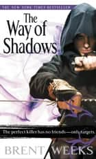 The Way of Shadows ebook by Brent Weeks
