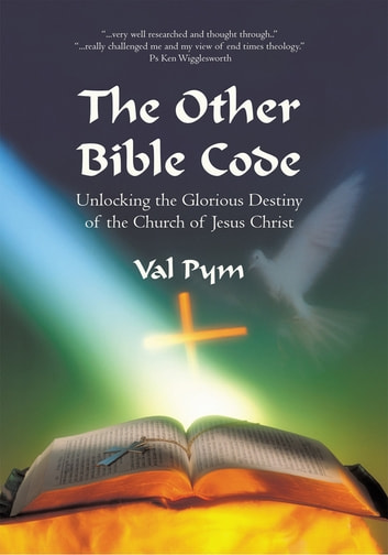 The Other Bible Code - Unlocking the Glorious Destiny of the Church of Jesus Christ ebook by Val Pym