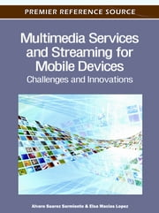 Multimedia Services and Streaming for Mobile Devices - Challenges and Innovations ebook by Alvaro Suarez Sarmiento,Elsa Macias Lopez