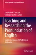 Teaching and Researching the Pronunciation of English - Studies in Honour of Włodzimierz Sobkowiak ebook by Ewa Waniek-Klimczak, Mirosław Pawlak