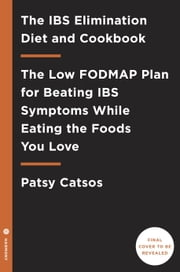 The IBS Elimination Diet and Cookbook - The Low-FODMAP Plan for Eating Well and Feeling Great ebook by Patsy Catsos, MS, RD, LD