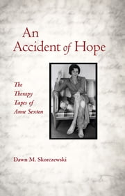 An Accident of Hope - The Therapy Tapes of Anne Sexton ebook by Dawn M. Skorczewski