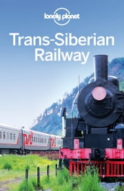 Lonely Planet Trans-Siberian Railway ebook by Lonely Planet, Simon Richmond, Greg Bloom,...
