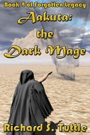 Aakuta: the Dark Mage (Forgotten Legacy #4) ebook by Richard S. Tuttle