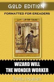 Wizard Will Wonder-Worker - Gold Edition - or, The Boy Ferret of New York ebook by Prentiss Ingraham