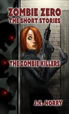 The Zombie Killers - Zombie Zero: The Short Stories, #4 ebook by J.K. Norry