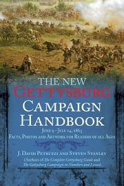The New Gettysburg Campaign Handbook - Facts, Photos, and Artwork for Readers of All Ages, June 9 - July 14, 1863 ebook by J. David Petruzzi,Steven Stanley