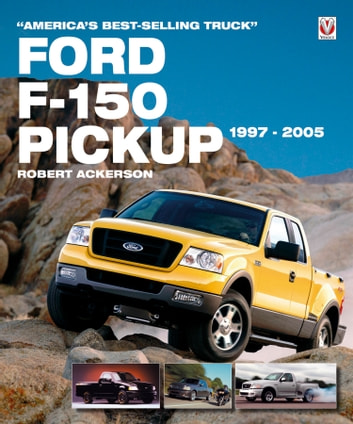 Ford F-150 Pickup 1997-2005 - America's Best-Selling Truck ebook by Robert Ackerson