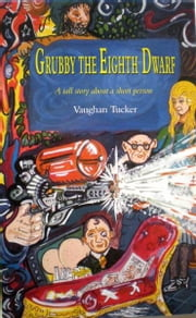 Grubby the Eighth Dwarf ebook by Vaughan Tucker