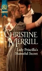 Lady Priscilla's Shameful Secret (Mills & Boon Historical) (Ladies in Disgrace, Book 3) 電子書 by Christine Merrill