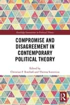 Compromise and Disagreement in Contemporary Political Theory ebook by Theresa Scavenius, Christian Rostboll