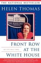 Front Row At The White House ebook by Helen Thomas