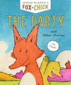 Fox & Chick: The Party - Book 1 ebook by Sergio Ruzzier